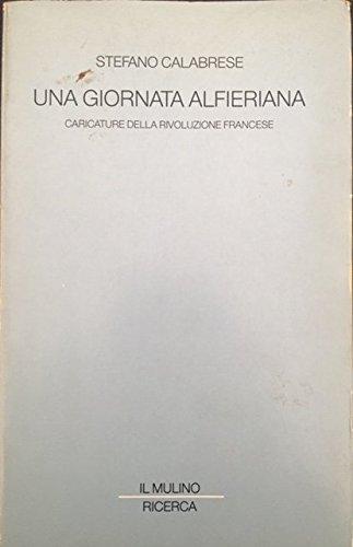 Una giornata alfieriana: Caricature della Rivoluzione francese (Ricerca) (Italian Edition) (8815024085) by Stefano Calabrese