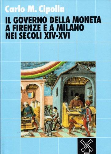 Il governo della moneta a Firenze e a Milano nei secoli XIV-XVI.: Cipolla,Carlo M.