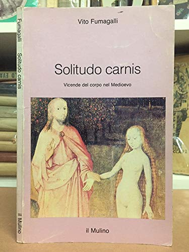 9788815028525: Solitudo carnis. Vicende del corpo nel Medioevo.
