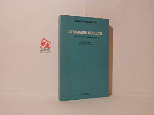 9788815036179: Lo scambio occulto: Casi di corruzione politica in Italia (Studi e ricerche) (Italian Edition)