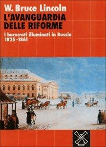 L' avanguardia delle riforme. I burocrati illuminati in Russia (1825-1861).: Lincoln W. Bruce
