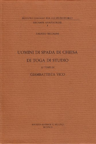 Uomini di spada, di chiesa, di toga ai tempi di Giambattista Vico.: Nicolini,Fausto.