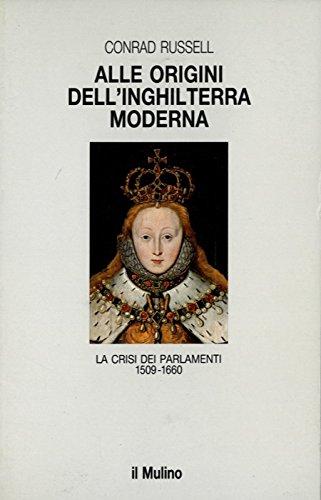 9788815038616: Alle origini dell'Inghilterra moderna. La crisi dei parlamenti 1509-1660