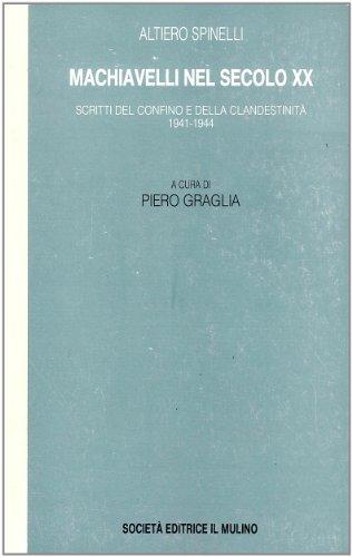Machiavelli nel secolo XX: Scritti del confino e della ciandestinita, 1941-1944 (Italian Edition) (8815042970) by Altiero Spinelli
