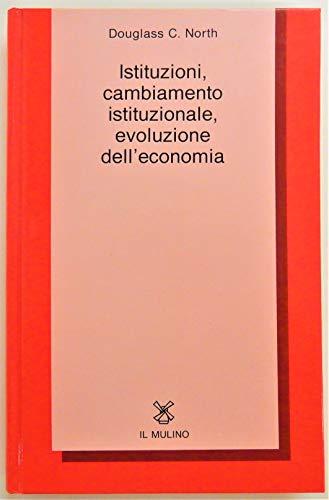 9788815043337: Istituzioni, cambiamento istituzionale, evoluzione dell'economia