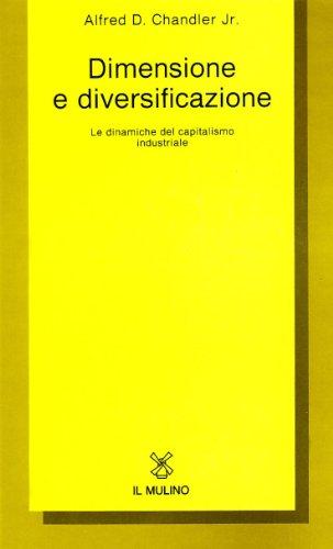 Dimensione e diversificazione. Le dinamiche del capitalismo industriale: Alfred D. Chandler Jr.