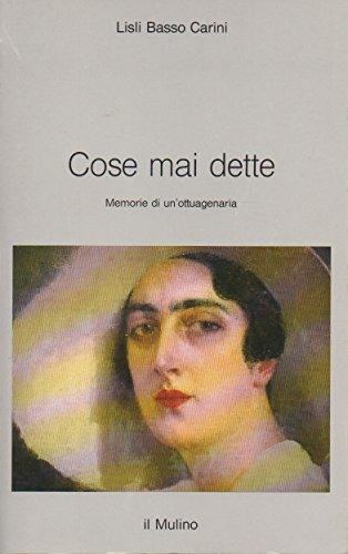 Cose mai dette. Memorie di un'ottuagenaria.: Basso Carini,Lisli.