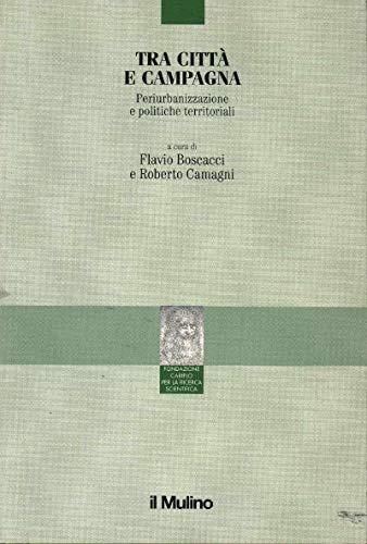 9788815047816: Tra città e campagna: Periurbanizzazione e politiche territoriali (Collana della Fondazione Cariplo per la ricerca scientifica) (Italian Edition)