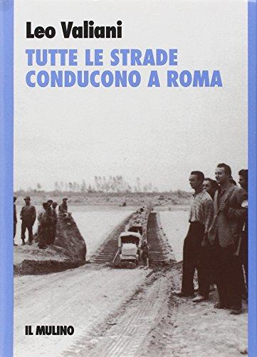 Tutte le strade conducono a Roma.: Valiani,Leo.