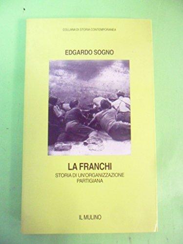 La Franchi storia di un' organizzazione partigiana.: Sogno, Edgardo.