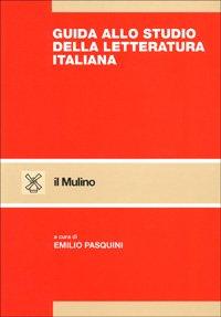 Guida allo studio della letteratura italiana.: Pasquini,Emilio (a cura di).