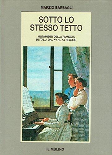 9788815056856: Sotto lo stesso tetto. Mutamenti della famiglia in Italia dal XV al XX secolo (Biblioteca storica)