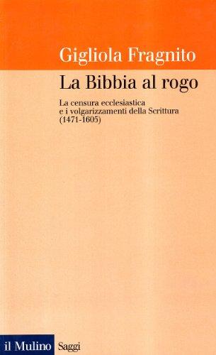 9788815057495: La Bibbia al rogo. La censura ecclesiastica e i volgarizzamenti della Scrittura (1471-1605)