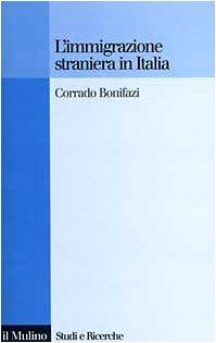 L'immigrazione straniera in Italia (Studi e ricerche): Bonifazi, Corrado
