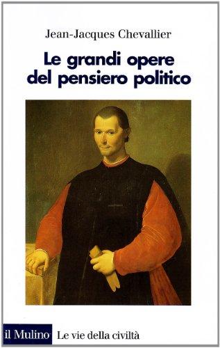 Le grandi opere del pensiero politico. Da Machiavelli ai nostri giorni.: Chevallier,Jean Jacques.