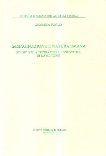 Immaginazione e natura umana. Studio sulla teoria della conoscenza di David Hume.: Foglia,Gianluca.
