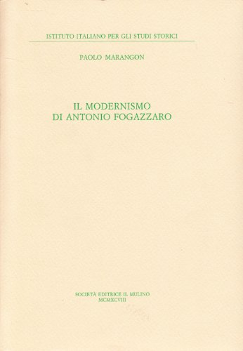Il modernismo di Antonio Fogazzaro.: Marangon,Paolo.