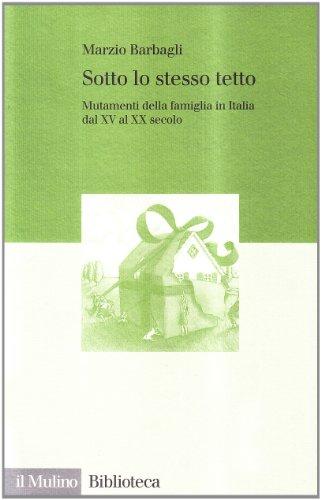 9788815074126: Sotto lo stesso tetto: Mutamenti della famiglia in Italia dal XV al XX secolo (Biblioteca) (Italian Edition)