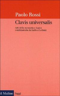 9788815076472: Clavis universalis. Arti della memoria e logica combinatoria da Lullo a Leibniz