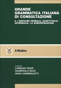 9788815080844: Grande grammatica italiana di consultazione. I sintagmi verbale, aggettivale, avverbiale. La subordinazione (Vol. 2)