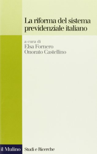 La riforma del sistema previdenziale italiano.: Fornero,Elsa.-Castellino,Onorato. (A cura di).