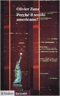 Perché il secolo americano.: Zunz,Olivier.