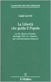 9788815088604: La libertà che guida il popolo. Le tre Gloriose Giornate del luglio 1830 e le «Chartes» nella costituzione francese