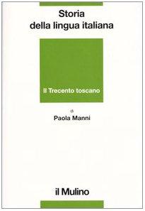 9788815088994: Storia della lingua italiana. Il Trecento toscano. La lingua di Dante, Petrarca e Boccaccio
