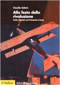 9788815089618: Alla festa della rivoluzione. Artisti e libertari con D'Annunzio a Fiume