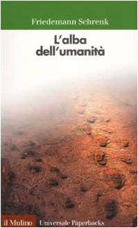 L' alba dell'umanità.: Schrenk,Friedemann.