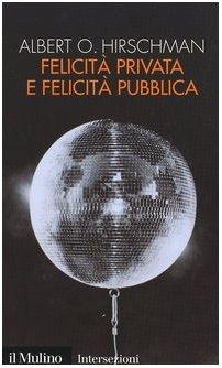 FelicitÃ: privata e felicità pubblica (9788815091215) by Albert O. Hirschman