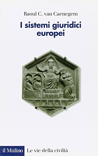 I sistemi giuridici europei Le vie della: Van Caenegem, Raoul