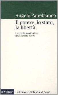 Il potere, lo stato, la libertà. La gracile costituzione della societÃ: libera (8815097848) by [???]