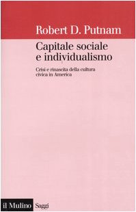 Capitale sociale e individualismo. Crisi e rinascita della cultura civica in America (8815101268) by Robert D. Putnam