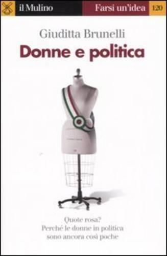 Donne e politica - Quote rosa? Perché le donne in politica sono ancora cosi poche - Brunelli Giuditta