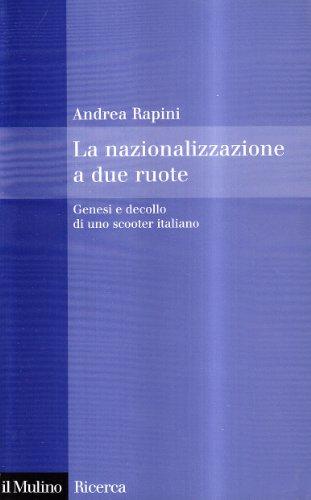 9788815114006: La nazionalizzazione a due ruote. Genesi e decollo di uno scooter italiano