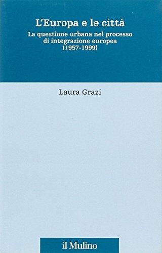 9788815114976: L'Europa e le città. La questione urbana nel processo di integrazione europea (1957-1999)