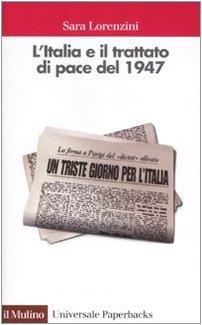 L'italia e Il Trattato Di Pace Del 1947: Lorenzini, Sara