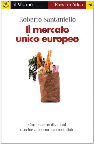Il mercato unico europeo (Farsi un'idea) - Roberto Santaniello