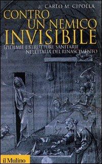 9788815118516: Contro un nemico invisibile. Epidemie e strutture sanitarie nell'Italia del Rinascimento
