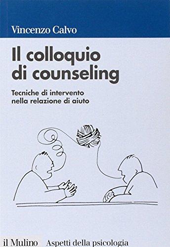 Il colloquio di counseling. Tecniche di intervento: Vincenzo Calvo