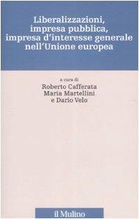9788815120755: Liberalizzazioni, impresa pubblica, impresa d'interesse generale nell'Unione Europea