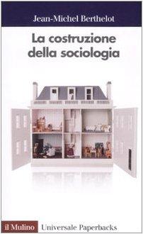 9788815124579: La costruzione della sociologia
