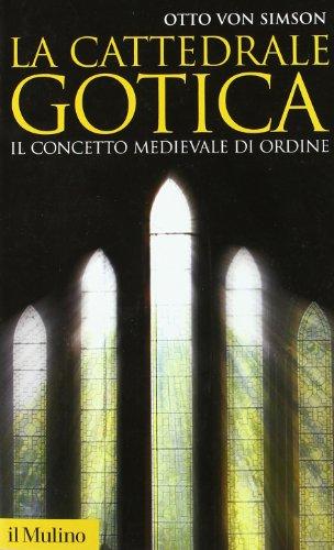 La cattedrale gotica. Il concetto medievale di ordine.: Simson,Otto (von).