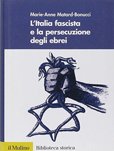 L'Italia fascista e la persecuzione degli ebrei - Marie-Anne Matard-Bonucci