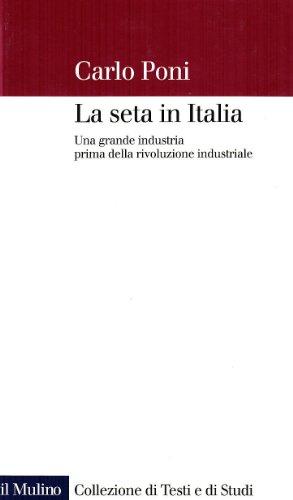 La seta in Italia. Una grande industria: Carlo Poni