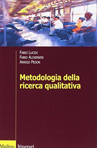 Metodologia della ricerca qualitativa - Fabio Alivernini; Fabio Lucidi; Arrigo Pedon