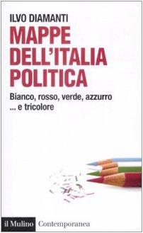 9788815131560: Mappe dall'Italia politica. Bianco, rosso, verde, azzurro... e tricolore