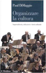 Organizzare la cultura. Imprenditoria, istituzioni e beni culturali (8815132317) by Paul DiMaggio
