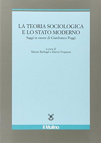 9788815133717: La teoria sociologica e lo stato moderno. Saggi in onore di Gianfranco Poggi